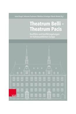 Abbildung von Dingel / Paulmann / Schnettger / Wrede | Theatrum Belli – Theatrum Pacis | 1. Auflage | 2018 | Konflikte und Konfliktregelung... | Band 124