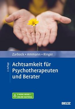 Abbildung von Zarbock / Ammann / Ringer | Achtsamkeit für Psychotherapeuten und Berater | Originalausgabe, 2., überarbeitete Aufl. | 2019 | Mit E-Book inside und Arbeitsm...