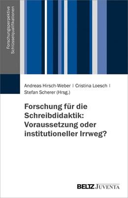 Abbildung von Hirsch-Weber / Loesch / Scherer | Forschung für die Schreibdidaktik: Voraussetzung oder institutioneller Irrweg? | 2019
