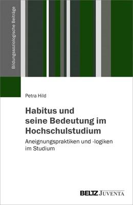 Abbildung von Hild | Habitus und seine Bedeutung im Hochschulstudium | 2019 | Aneignungspraktiken und -logik...