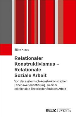 Abbildung von Kraus | Relationaler Konstruktivismus – Relationale Soziale Arbeit | 2019 | Von der systemisch-konstruktiv...