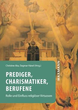 Abbildung von Aka / Hänel | Prediger, Charismatiker, Berufene | 1. Auflage | 2018 | beck-shop.de