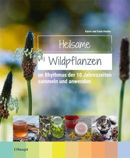 Abbildung von Hecker   Heilsame Wildpflanzen   1. Auflage   2019   beck-shop.de