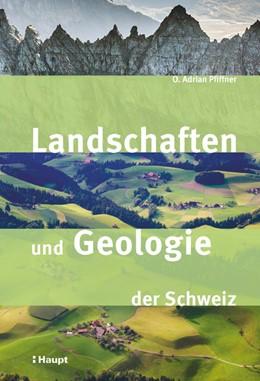 Abbildung von Pfiffner   Landschaften und Geologie der Schweiz   1. Auflage 2019   2019