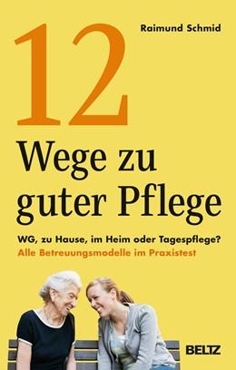 Abbildung von Schmid | 12 Wege zu guter Pflege | 2019 | WG, zu Hause, im Heim oder Tag...