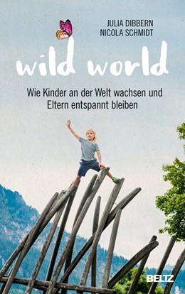 Abbildung von Dibbern / Schmidt | Wild World | 2019 | Wie Kinder an der Welt wachsen...