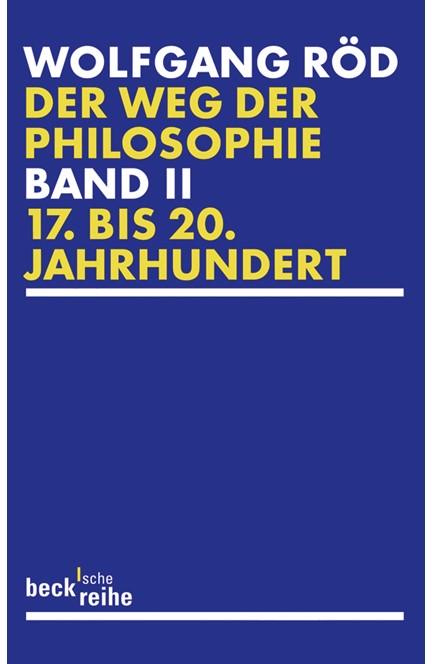 Cover: Wolfgang Röd, Der Weg der Philosophie Bd. 2: 17. bis 20. Jahrhundert