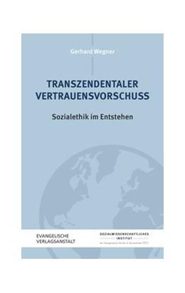 Abbildung von Wegner | Transzendentaler Vertrauensvorschuss | 2019 | Sozialethik im Entstehen