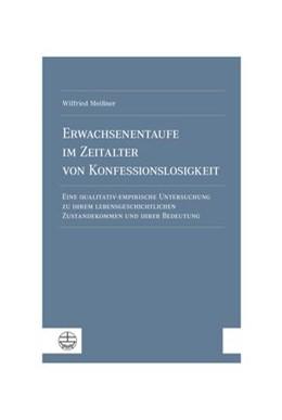 Abbildung von Meißner | Erwachsenentaufe im Zeitalter von Konfessionslosigkeit | 2019 | Eine qualitativ-empirische Unt...