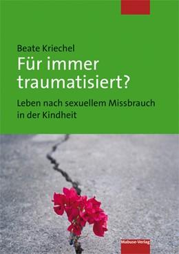 Abbildung von Kriechel | Für immer traumatisiert? | 2019 | Leben nach sexuellem Missbrauc...