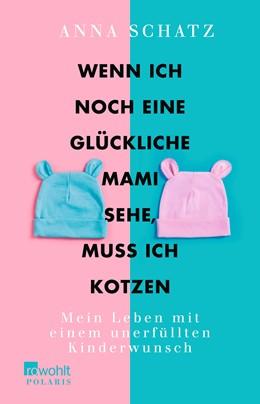 Abbildung von Schatz | Wenn ich noch eine glückliche Mami sehe, muss ich kotzen | 1. Auflage | 2019 | Mein Leben mit einem unerfüllt...