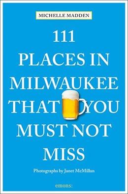 Abbildung von Madden   111 Places in Milwaukee That You Must Not Miss   1. Auflage   2019   beck-shop.de