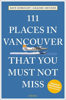 Abbildung von Doroghy / Menzies | 111 Places in Vancouver That You Must Not Miss | 1. Auflage | 2019 | Travel Guide