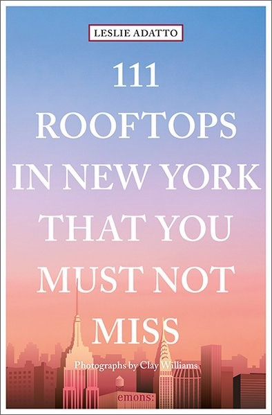 Abbildung von Adatto | 111 Rooftops in New York That You Must Not Miss | 1. Auflage | 2019