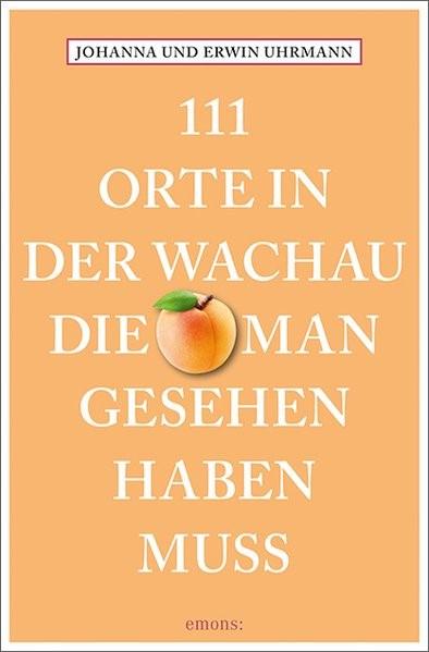 Abbildung von 111 Orte in der Wachau, die man gesehen haben muss   1. Auflage   2019