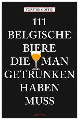 Abbildung von 111 belgische Biere, die man getrunken haben muss | 1. Auflage | 2021 | beck-shop.de