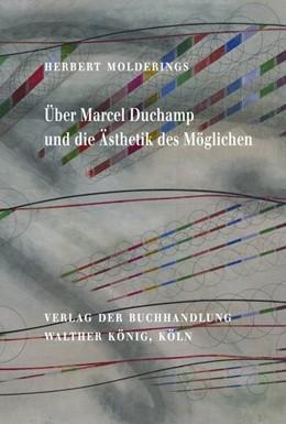Abbildung von Herbert Molderings. Über Marcel Duchamp und die Ästhetik des Möglichen | 2019