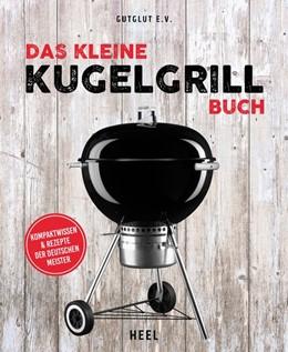Abbildung von GutGlut e. V. | Das kleine Kugelgrill-Buch | 1. Auflage | 2019 | beck-shop.de