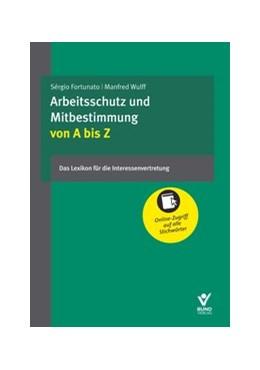 Abbildung von Fortunato / Wulff (Hrsg.) | Arbeitsschutz und Mitbestimmung von A bis Z | 2019 | Das Lexikon für Interessenvert...