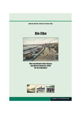 Abbildung von Martin / Fischer | Die Elbe | 2018 | Über den Wandel eines Flusses ...