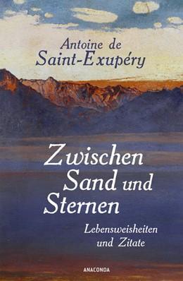 Abbildung von Saint-Exupéry / Herbert   Zwischen Sand und Sternen   2019   Lebensweisheiten und Zitate
