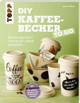 Abbildung von Wicke | DIY Kaffeebecher to go | 2019 | Bambusgeschirr individuell sel...