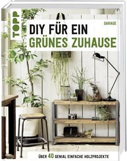 Abbildung von DIY für ein grünes Zuhause | 2019 | Über 40 genial einfache Holzpr...