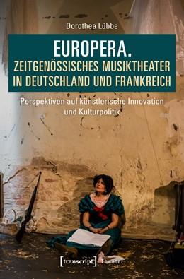 Abbildung von Lübbe | Europera. Zeitgenössisches Musiktheater in Deutschland und Frankreich | 1. Auflage | 2019 | beck-shop.de
