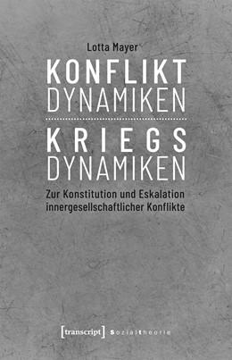 Abbildung von Mayer | Konfliktdynamiken - Kriegsdynamiken | 2019 | Zur Konstitution und Eskalatio...