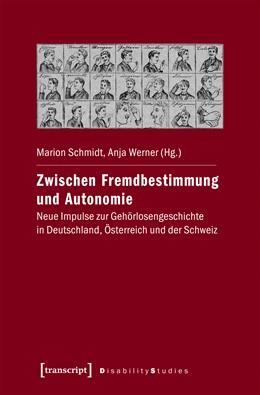 Abbildung von Schmidt / Werner | Zwischen Fremdbestimmung und Autonomie | 2019 | Neue Impulse zur Gehörlosenges...