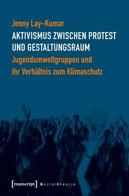 Abbildung von Lay-Kumar | Aktivismus zwischen Protest und Gestaltungsraum | 2019 | Jugendumweltgruppen und ihr Ve...