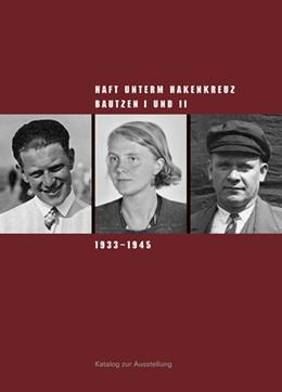 Abbildung von Hattig / Klewin / Peters   Haft unterm Hakenkreuz   2018   Bautzen I und II 1933-1945. Ka...