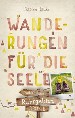 Abbildung von Hauke | Ruhrgebiet. Wanderungen für die Seele | 1. Auflage | 2019 | beck-shop.de