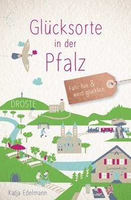 Abbildung von Edelmann | Glücksorte in der Pfalz | 1. Auflage | 2019 | beck-shop.de