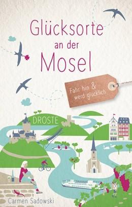 Abbildung von Sadowski | Glücksorte an der Mosel | 2. Auflage | 2019 | beck-shop.de
