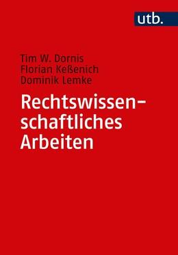 Abbildung von Dornis / Keßenich / Lemke | Rechtswissenschaftliches Arbeiten | 2019 | Ein Leitfaden für Form, Method...