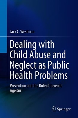 Abbildung von Westman | Dealing with Child Abuse and Neglect as Public Health Problems | 1st ed. 2019 | 2019 | Prevention and the Role of Juv...