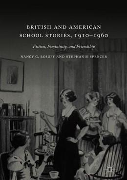 Abbildung von Rosoff / Spencer   British and American School Stories, 1910–1960   1. Auflage   2019   beck-shop.de