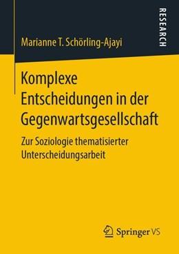Abbildung von Schörling-Ajayi | Komplexe Entscheidungen in der Gegenwartsgesellschaft | 2019 | Zur Soziologie thematisierter ...