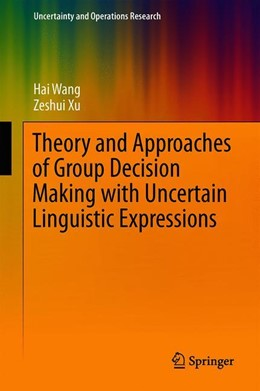 Abbildung von Wang / Xu | Theory and Approaches of Group Decision Making with Uncertain Linguistic Expressions | 1. Auflage | 2019 | beck-shop.de