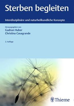 Abbildung von Huber / Casagrande (Hrsg.) | Sterben begleiten | 2., aktualisierte und erweiterte Auflage | 2019 | Interdisziplinäre und naturhei...