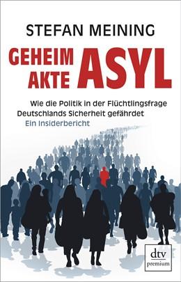 Abbildung von Meining | Geheimakte Asyl | 2019 | Wie die Politik in der Flüchtl...