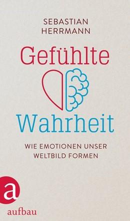 Abbildung von Herrmann | Gefühlte Wahrheit | 2019 | Wie Emotionen unser Weltbild f...