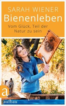Abbildung von Wiener | Bienenleben | 2019 | Vom Glück, Teil der Natur zu s...