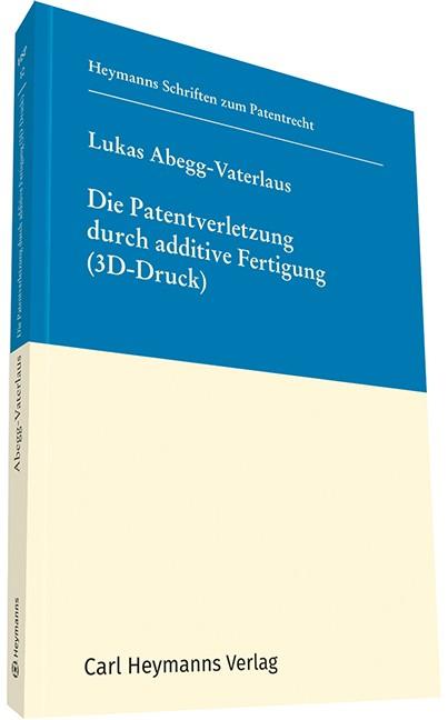 Abbildung von Abegg-Vaterlaus | Die Patentverletzung durch additive Fertigung (3D-Druck) | 1. Auflage | 2018