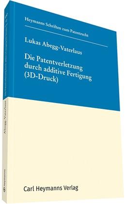 Abbildung von Abegg-Vaterlaus | Die Patentverletzung durch additive Fertigung (3D Druck), HSP 10 | 1. Auflage | 2018 | beck-shop.de