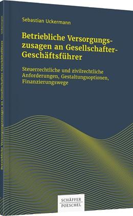 Abbildung von Uckermann | Betriebliche Versorgungszusagen an Gesellschafter-Geschäftsführer | 2019 | Steuerrechtliche und zivilrech...