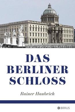 Abbildung von Haubrich | Das Berliner Schloss | 1. Auflage | 2020 | beck-shop.de