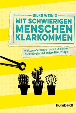 Abbildung von Weinig | Mit schwierigen Menschen klarkommen | 2019 | Wirksame Strategien gegen Chol...