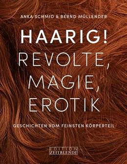 Abbildung von Schmid / Müllender | Haarig! Revolte, Magie, Erotik | 2019 | Geschichten vom feinsten Körpe...